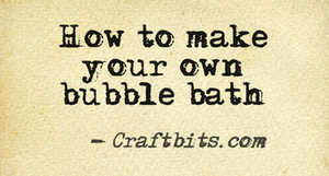 Make your own bubble bath