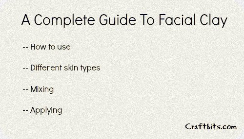A Complete Guide To Facial Clay