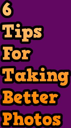6 tips for taking better photos