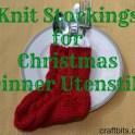 Knit stockings for your utensil for Christmas dinner.
