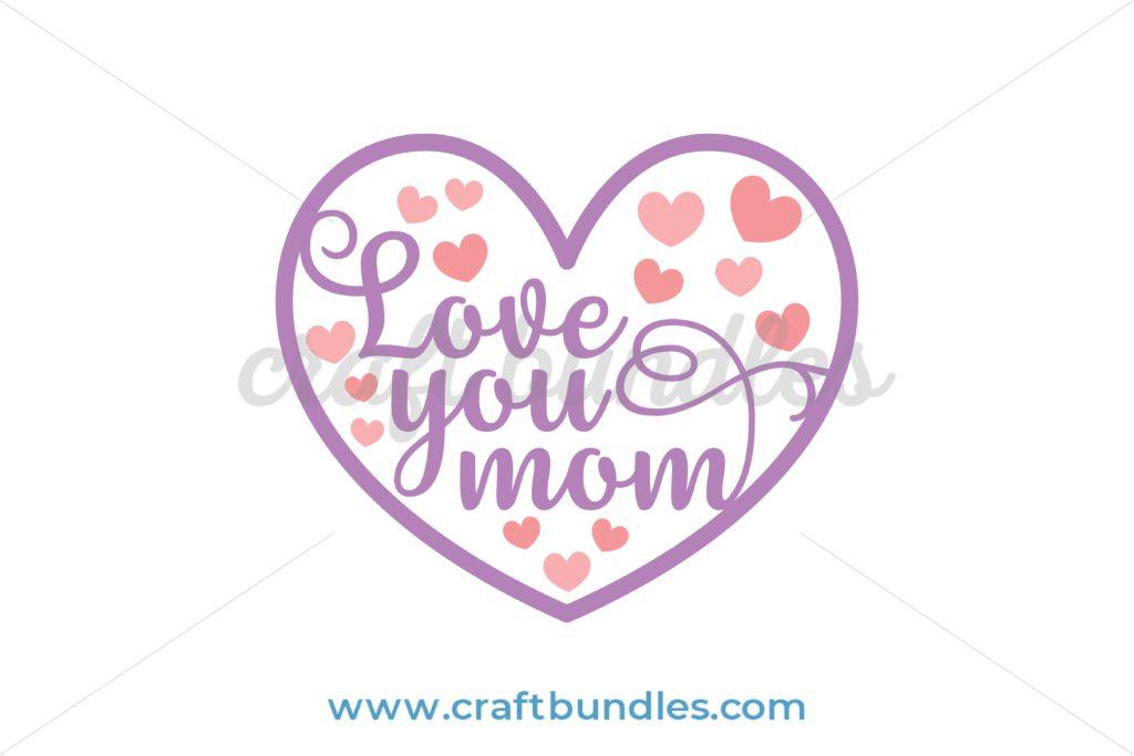 Download Love You Mom SVG Cut File - CraftBundles