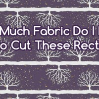 How Much Fabric Do I Need To Buy for Cutting Out Rectangles?