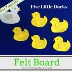 Felt Board Story – Five Little Ducks Went Out One Day