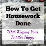 How to get housework done with keeping your toddler happy