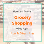 How To Make Grocery Shopping With Kids Fun And Stress Free