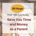 10 Steps That Will Eventually Save You Time and Money as a Parent