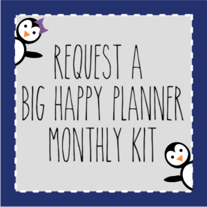 REQUEST A BIG HAPPY PLANNER MONTHLY KIT