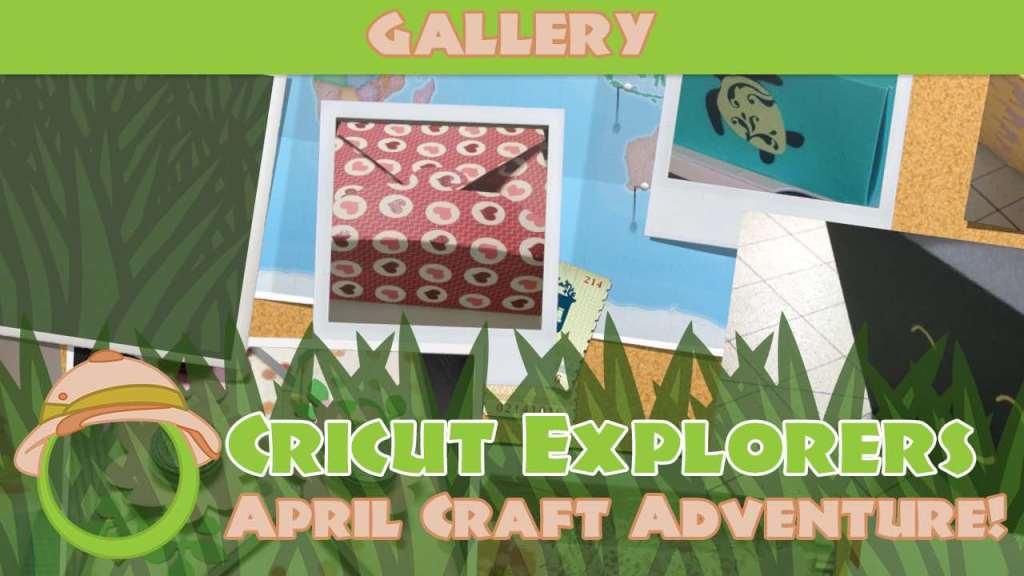 April Craft Adventure Gallery - Cricut Explorers
