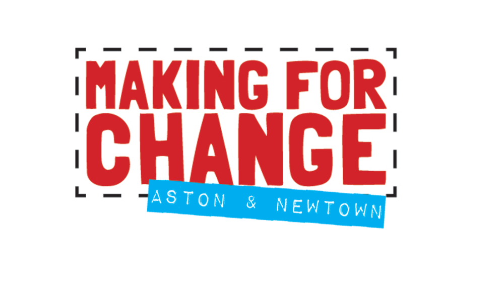 Making For Change: Aston and Newtown