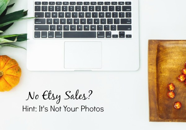 No Etsy Sales? Here Is The Reason Why. (Hint: It's Not Your Photos)
