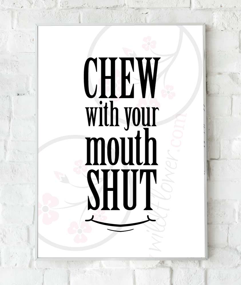 chew with your mouth shut