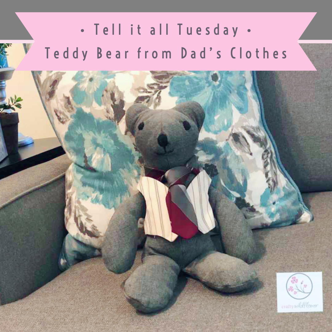 Tell it all Tuesday - Teddy Bear from Dad's Clothes