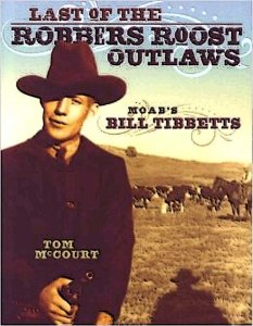 """Last of the Robbers Roost Outlaws"" tells the colorful story of Moab's Bill Tibbetts."