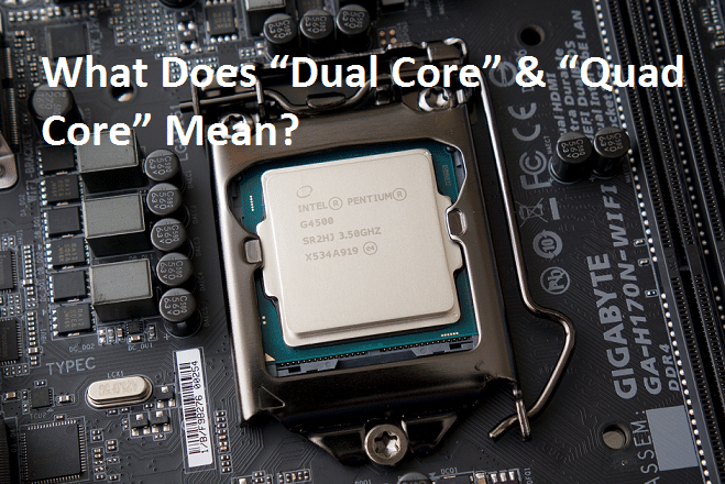 "What Does ""Dual Core"" & ""Quad Core"" Mean?"