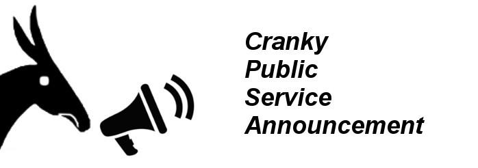 Cranky Public Service Announcement