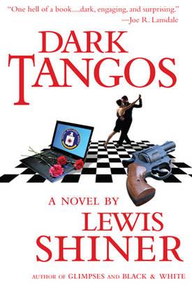 Lewis Shiner S New Suspense Novel Dark Tangos As A Free Download