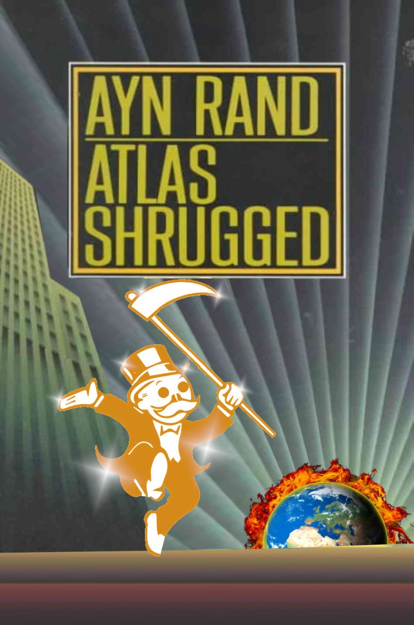 An altered cover of Ayn Rand's 'Atlas Shrugged.' Atlas has been replaced by Monopoly's Rich Uncle Pennybags, his face a skull-mask, dancing a jig. He is golden-colored. The rising sun has been replaced by a rising Earth, wreathed in flames.