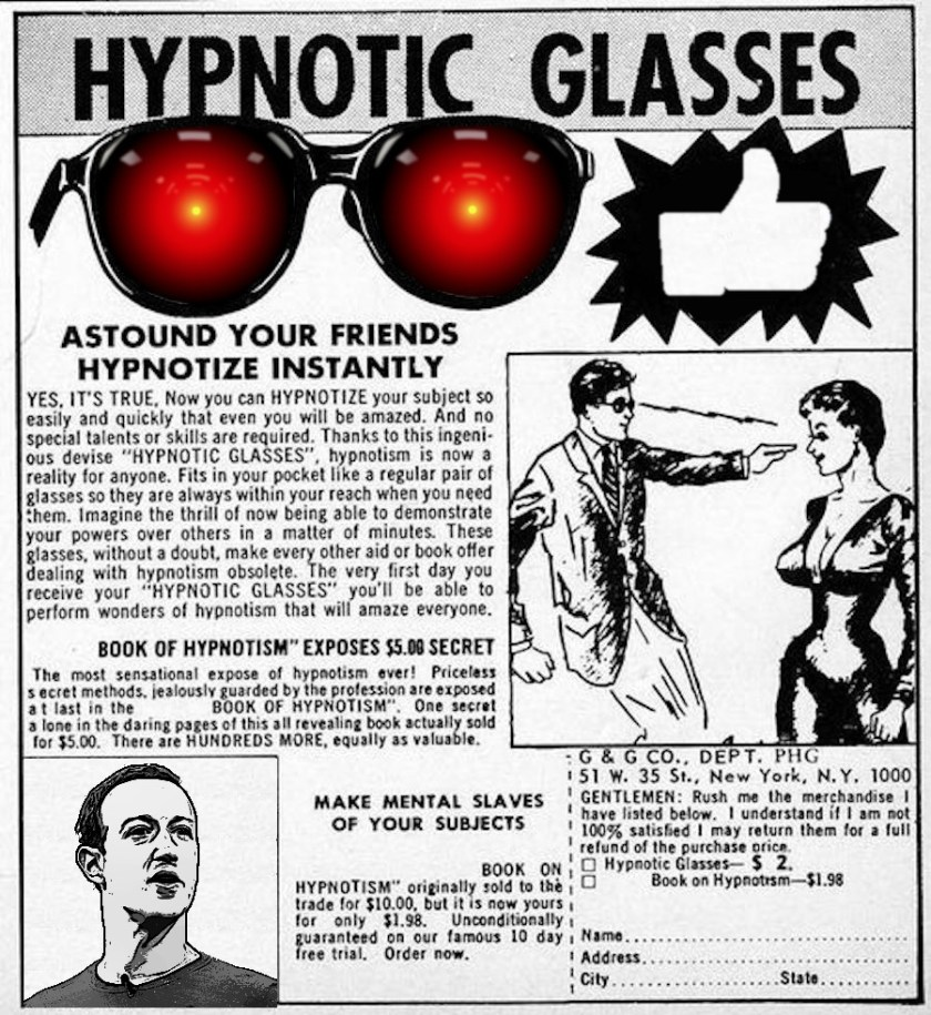 An old comic-book ad for hypnotic glasses; the lenses of the glasses have been replaced by the glowing red eyes of HAL9000 from 2001; in the bottom left corner, a comic drawing of a hypnosis master has been replaced with a drawing of Mark Zuckerberg.