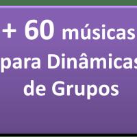 + 60 músicas para Dinâmicas de Grupos