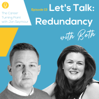 Let's Talk Redundancy: The Career Turning Point with Jon Seymour