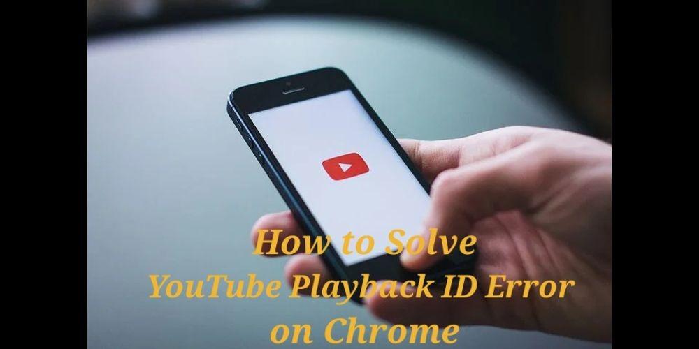 Solve YouTube Playback ID Error On Chrome