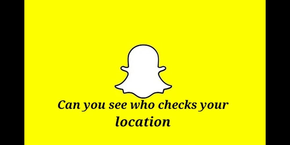 can you see who checks your location on snapchat