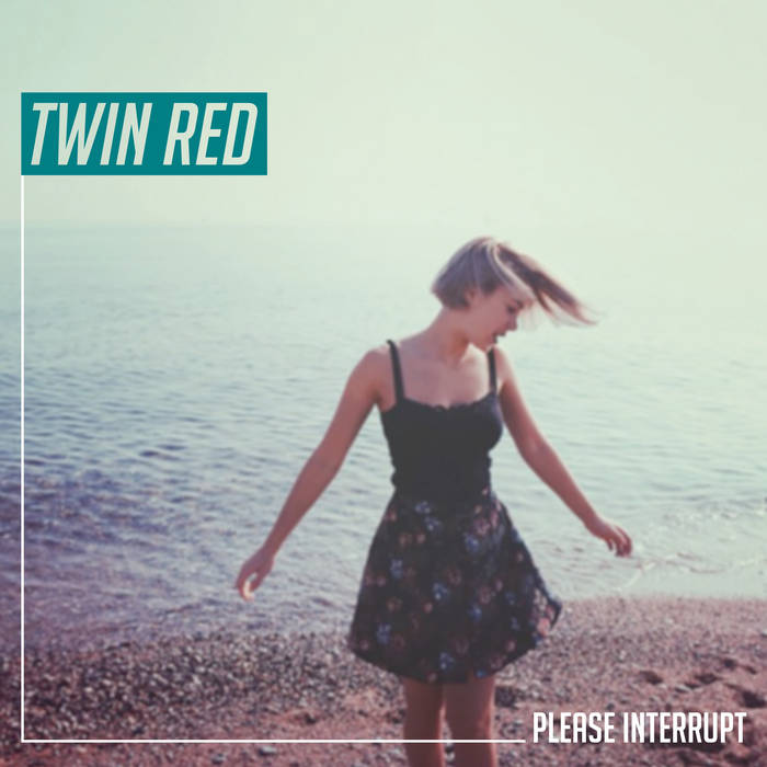 Twin Red – Please Interrupt