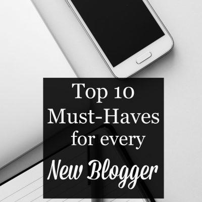 10 New Blogger Must-Haves