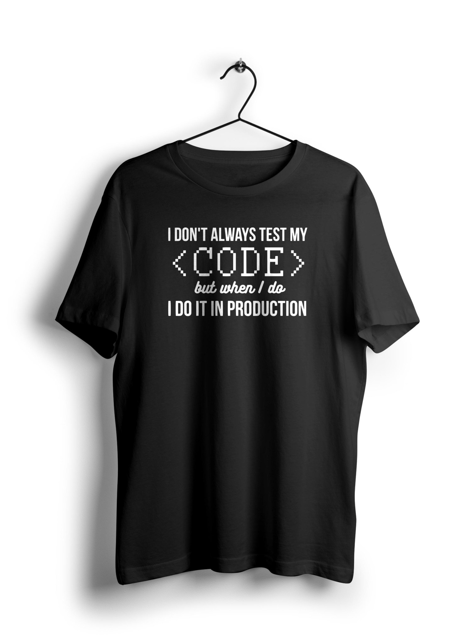 i don't always test my code but when i do i production