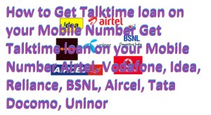 How to Get Talktime loan on your own Mobile Number Get Talktime loan on your Mobile Number Airtel, Vodafone, Idea, Reliance, BSNL, Aircel, Tata Docomo, Telenor India