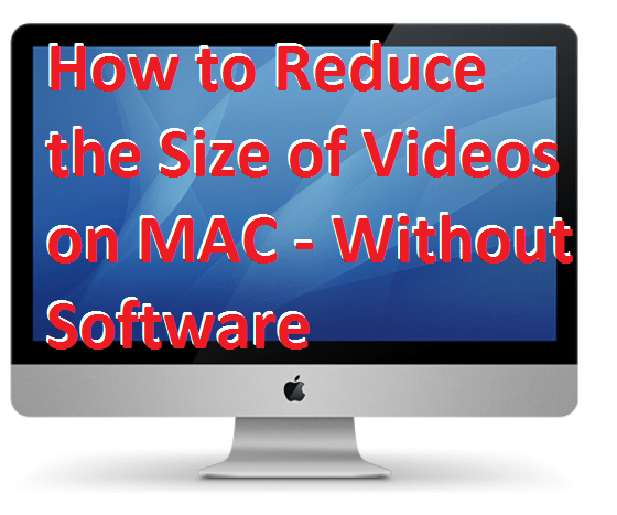 How to Reduce the Size of Videos on MAC - Without Software