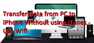 Transfer Data from PC to iPhone Without using iTunes – Use Wifi