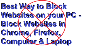 Best Way to Block Websites on your PC – Block Websites in Chrome, Firefox, Computer & Laptop