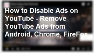 How to Disable Ads on YouTube – Remove YouTube Ads from Safari, Android, Chrome, FireFox