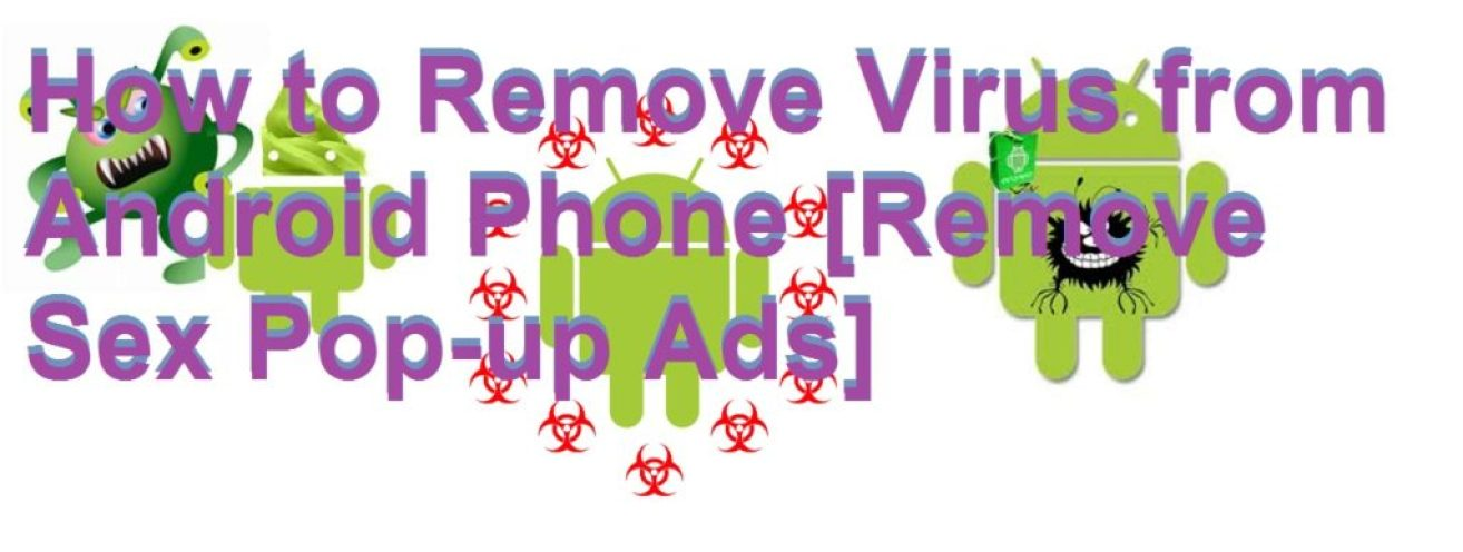 How to Remove Virus from Android Phone [Remove Sex Pop-up Ads]