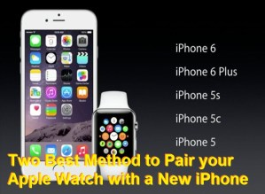 Two Best Method to Pair your Apple Watch with a New iPhone