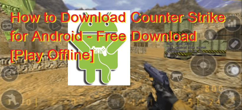 How to Download Counter Strike for Android - Free Download [Play Offline]