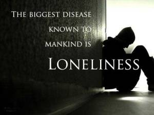 loneliness-The biggest fear known to mankind is loneliness