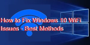 How to Fix Windows 10 WiFi Issues – Best Methods