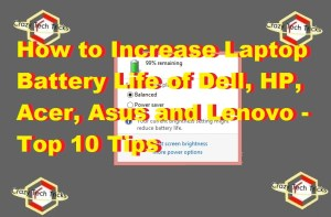 How to Increase Laptop Battery Life of Dell, HP, Acer, Asus and Lenovo – Top 10 Tips