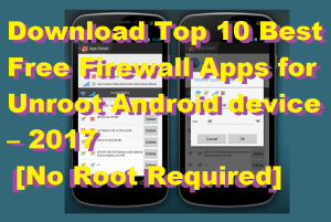 Download Top 10 Best Free Firewall Apps for Unroot Android device – 2017 [No Root Required]