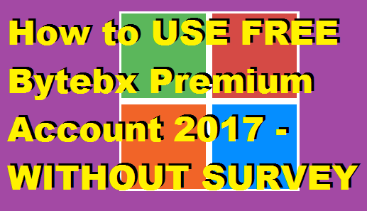How to USE FREE Bytebx Premium Account 2017 - WITHOUT SURVEY