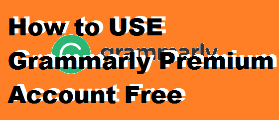 How to USE Grammarly Premium Account Free - Lifetime FREE [100% Working]