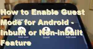 How to Enable Guest Mode for Android – Inbuilt or Non-inbuilt Feature
