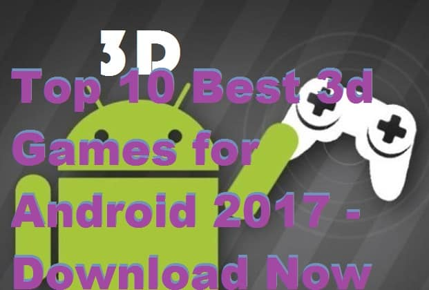 Top 10 Best 3d Games for Android 2017 - Download Now