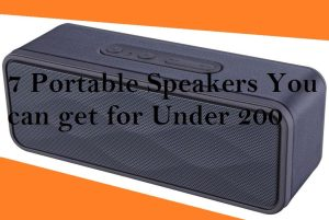 7 Portable Speakers You can get for Under 200$