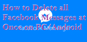 How to Delete all Facebook Messages at Once on PC/Android
