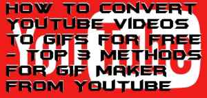 How to Convert YouTube Videos to GIFs for FREE – Top 3 Methods for GIF Maker from YouTube