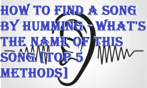 How to Find a Song by Humming – What's the Name of this Song [Top 5 Methods]