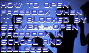 How to Open Facebook When it is Blocked by Server – Open Facebook in School and Colleges